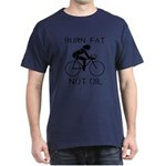 Burn fat not oil Dark T-Shirt