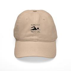 Burn fat not oil Baseball Cap