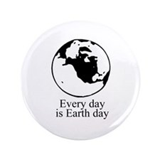 """Every day is Earth Day 3.5"""" Button (100 pack)"""