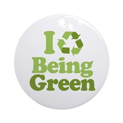 I Love Being Green Ornament (Round)