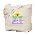 More Trees Less Bush Tote Bag