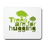 Trees are for hugging Mousepad