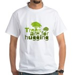 Trees are for hugging White T-Shirt