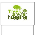 Trees are for hugging Yard Sign