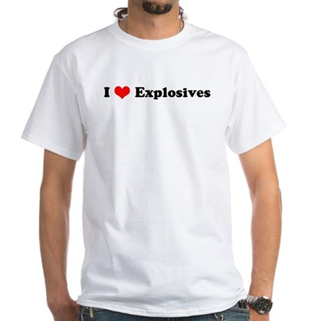 I Love Explosives White T-Shirt