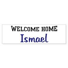 Welcome Home Ismael Bumper Bumper Sticker