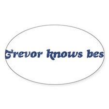 Trevor knows best Oval Decal