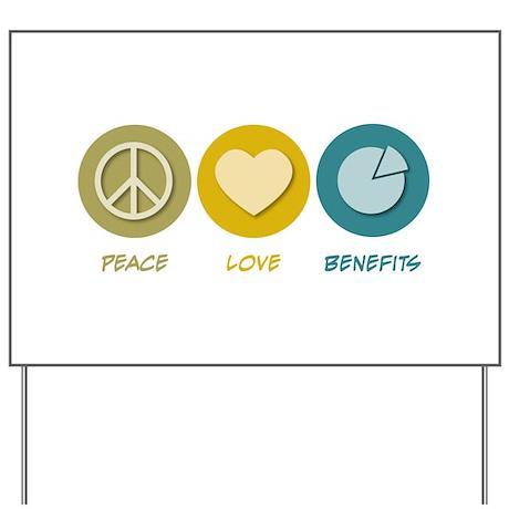 Peace Love Benefits Yard Sign