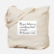If you believe in something Tote Bag