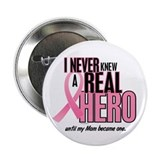 I never knew a real hero until my mom became one Buttons