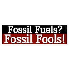Fossil Fuels. Fossil Fools! Bumper sticker