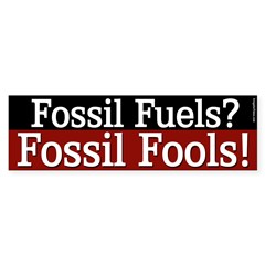 Fossil Fuels. Fossil Fools! Bumper sticker