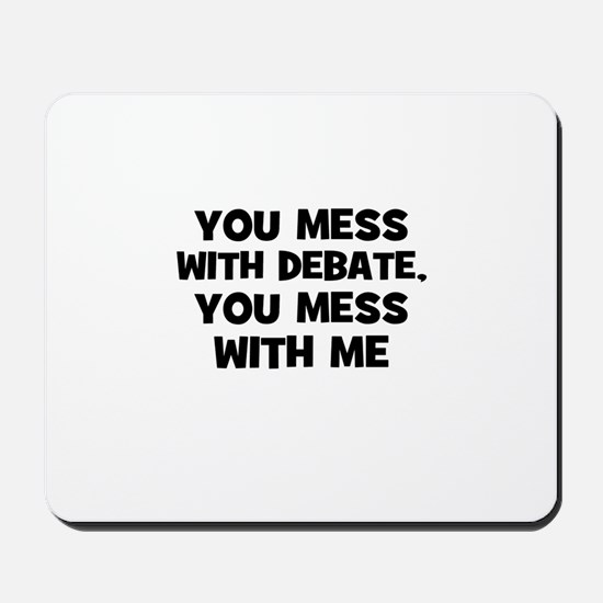 You Mess With Debate, You Mes Mousepad