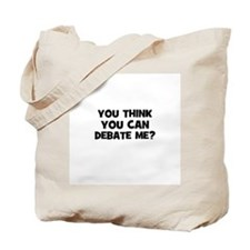 You think you can Debate Me? Tote Bag