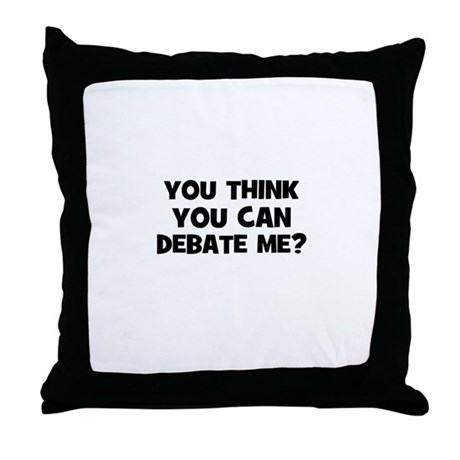 You think you can Debate Me? Throw Pillow