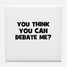 You think you can Debate Me? Tile Coaster