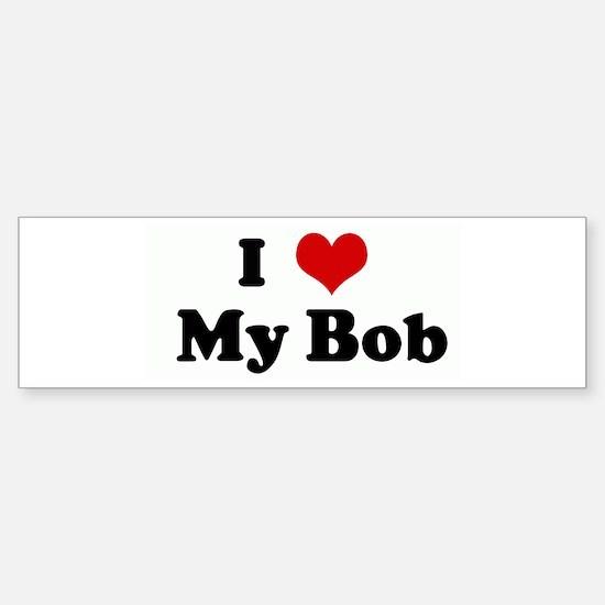 I Love My Bob Bumper Bumper Bumper Sticker