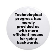 Cute Technological progress has merely provided us with Ornament (Round)