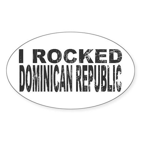 I Rocked Dominican Republic Oval Sticker