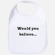 Would You Believe... Bib