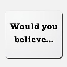 Would You Believe... Mousepad