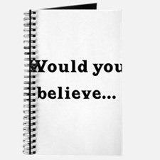 Would You Believe... Journal