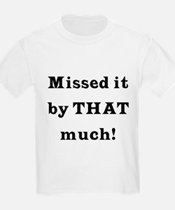 MIssed it by... T-Shirt