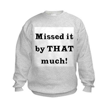 MIssed it by... Kids Sweatshirt