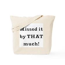 MIssed it by... Tote Bag