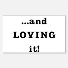 ...and Loving it! Rectangle Bumper Stickers