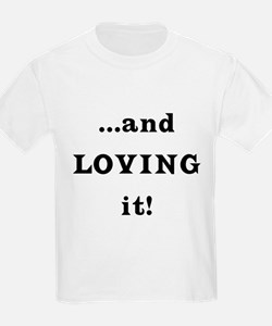 ...and Loving it! T-Shirt