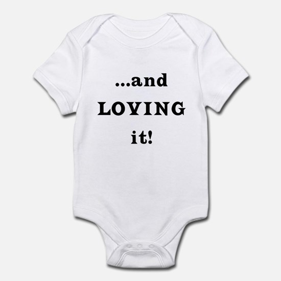 ...and Loving it! Infant Bodysuit