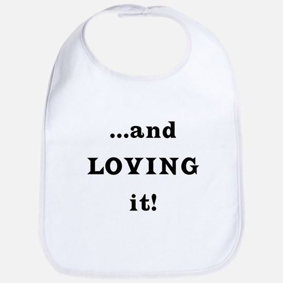 ...and Loving it! Bib