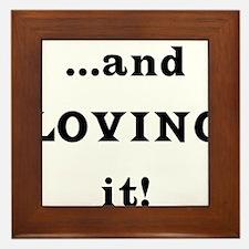 ...and Loving it! Framed Tile