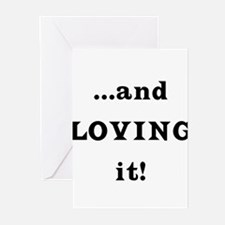 ...and Loving it! Greeting Cards (Pk of 10)
