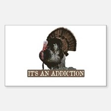 Its an Addiction Turkey Hunti Rectangle Decal