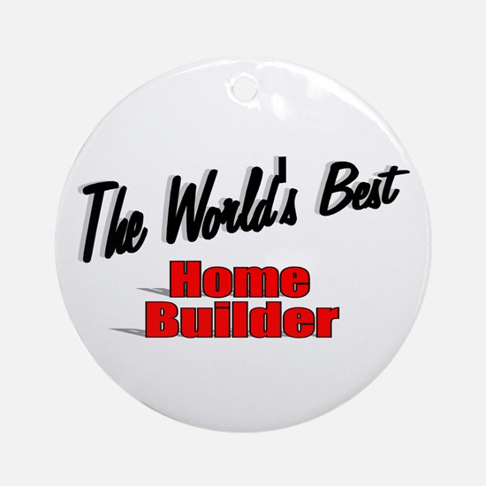 """""""The World's Best Home Builder"""" Ornament (Round)"""