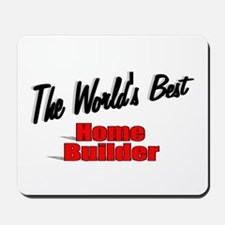 """The World's Best Home Builder"" Mousepad"