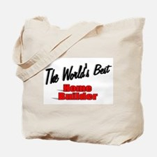 """""""The World's Best Home Builder"""" Tote Bag"""