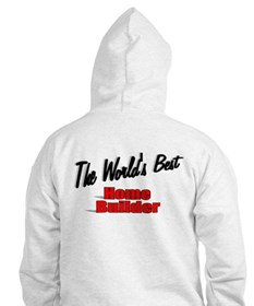 """""""The World's Best Home Builder"""" Hoodie"""