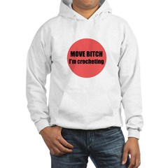 Move Bitch I'm Crocheting Hoodie