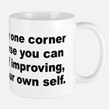 Theres only one corner of the universe you can be. Mug