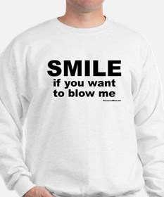 SMILE If you want to blow me Sweatshirt