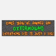 Just a Dog Otterhound Bumper Bumper Bumper Sticker