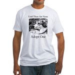 Until There Are None...Adopt Fitted T-Shirt