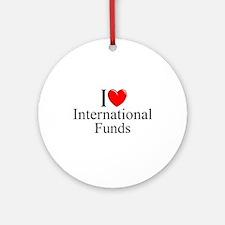 """I Love (Heart) International Funds"" Ornament (Rou"