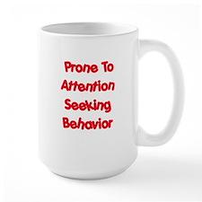 Prone To Attention Seeking Mug