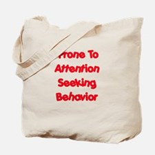 Prone To Attention Seeking Tote Bag