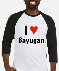 I love Bayugan Baseball Jersey