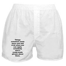 Things somehow seem more real and vivid when one c Boxer Shorts